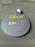 Steel Plate Round Disc 10 Diameter X 5/8 Thick A36 Lathe Stock