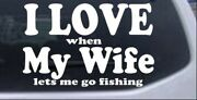I Love When My Wife Lets Me Go Fishing Car Truck Window Laptop Decal Sticker