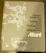 Alliant Rt2s Rt2v, Vertical Milling Machine Operation Maintenance And Parts Manual