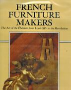 French Furniture Makers The Art Of The Ébéniste From Louis Xiv To The Revolutio