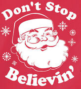 Donand039t Stop Believinand039 T-shirt -many Colors- Christmas Xmas Santa Claus Believing