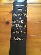 The Blowpipe In Chemistry Mineralogy And Geology. Ross Antique / Vintage