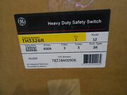 Ge Th3326r Disconnect Switch Fusible 600 A 240 Vac 250vdc 3p Nema 3r - New