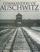 Commanders Of Auschwitz The Ss Officers Who Ran The Largest Nazi Concentration
