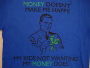 Money Doesn't Make Me Happy, My Kids Not Wanting My Money Does Blue T Shirt S