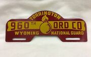 Vintage Torrington Wyoming National Guard 960th Ord Co License Plate Topper
