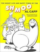 Reduced The Short Life And Happy Times Of The Shmoo By Al Capp Aka Schmoo Hb
