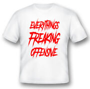 Everythings Freaking Offensive White Or Black Tees