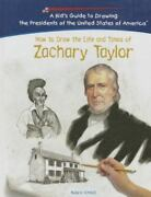 Zachary Taylor [kidand039s Guide To Drawing The Presidents Of The United States Of Am