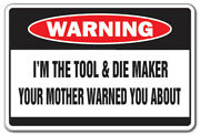 Iand039m The Tool And Die Maker Warning Decal Mother Tools Machinist Factory Jig Mold