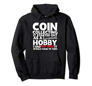 Coin Collecting Harmless Hobby Coin Collectors Pullover Hoodie