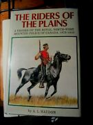 The Riders On The Plains - A Record Of The Rnwmp Of Canada 1873-1910