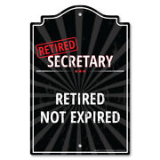 Retired Secretary Sign   Indoor/outdoor   Retired Not Expired Funny Home Decor