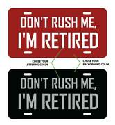 Donand039t Rush Me Iand039m Retired - Custom Aluminum License Plate - Many Colors To Chos