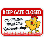 Keep Gate Closed No Matter What The Chickens Say, Chicken Coop Sign,