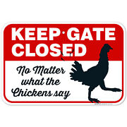 Keep Gate Closed No Matter What The Chickens Say, Funny Chicken Coop Sign,