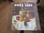 Walter T. Foster Publisher - How To Do Still Life 52 Leon Franks Box 456
