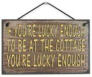 5x8 Sign If Youand039re Lucky Enough To Be At The Cottage Vacation Home Getaway Gift