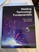 Welding Technology Fundamentals William, Kevin And Mark Bowditch 4th Edition