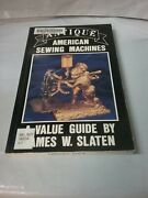 Antique American Sewing Machines A Value Guide By James W. Slaten Like New