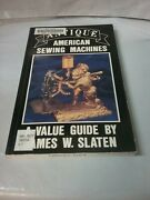 Antique American Sewing Machines A Value Guide By James W. Slaten