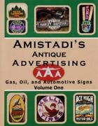 Amistadi's Antique Advertising Gas, Oil, And Automotive Signs Volume 1