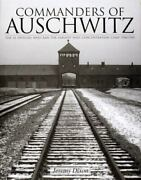 Commanders Of Auschwitz The Ss Officers Who Ran The Largest Nazi Concentratio..