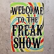 Metal Sign Welcome To The Freak Show Circus Sideshow Carnival Attraction Weirdo