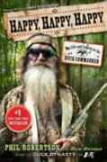 Happy Happy Happy My Life And Legacy As The Duck Commander By Phil Robertson
