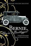 Bernie Youand039re A Bootlegger A Familyand039s Escapades During The Prohibition Era By