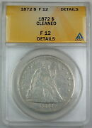 1872 Seated Liberty Silver Dollar, Anacs F-12 Details, Cleaned