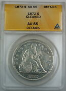 1872 Seated Liberty Silver Dollar, Anacs Au-55 Details, Cleaned