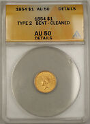1854 Type-2 Small Head 1 Dollar Gold Coin Anacs Au-50 Details Bent Cleaned