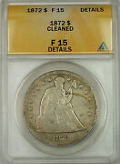 1872 Seated Liberty Silver Dollar 1 Coin Anacs F-15 Details Cleaned