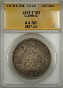 1878-s Trade Silver Dollar 1 Coin Anacs Au-55 Details Cleaned