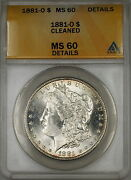 1881-o Morgan Silver Dollar 1 Anacs Ms-60 Details Cleaned Better Coin 6a