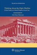 Thinking About The Elgin Marbles Critical Essays On Cultural Property, Art...