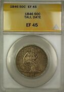 1846 Tall Date Seated Liberty Silver Half Dollar 50c Coin, Condition Anacs Ef-45