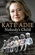 Nobodyand039s Child Who Are You When You Donand039t Know Your Past By Kate Adie Hardbac