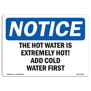 Osha Notice - The Hot Water Is Extremely Hot Add Cold Sign   Heavy Duty