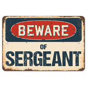 Beware Of Sergeant Rustic Sign Signmission Classic Rust Wall Plaque Decoration