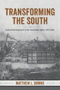 Transforming The South Federal Development In The Tennessee Valley, 1915-1...