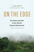On The Edge The State And Fate Of The World's Tropical Rainforests