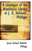 A Catalogue Of The Warehouse Library Of J O Halliwell-phillipps