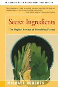 Secret Ingredients The Magical Process Of Combining Flavors