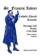 St Francis Xavier Catholic Church Records Marriages And Deaths 1749-1838...