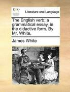 The English Verb A Grammatical Essay In The Didactive Form By Mr White