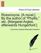 Rossmoyne [a Novel ] By The Author Of Phyllis Etc [margaret Argles Afte...