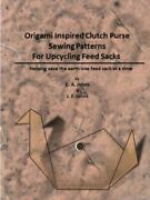 Origami Inspired Clutch Purse Sewing Patterns For Upcycling Feed Sacks