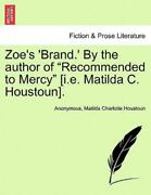 Zoeand039s And039brand And039 By The Author Of Recommended To Mercy [i E Matilda C Houst...